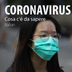 Coronavirus - Cosa c'é da sapere