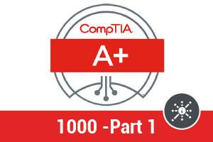 CompTIA A+ 1000 - Part 1